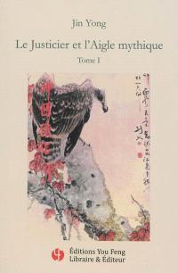 Le justicier et l'aigle mythique. Volume 1