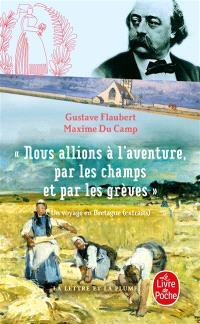 Nous allions à l'aventure, par les champs et par les grèves : un voyage en Bretagne : extraits
