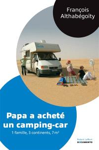 Papa a acheté un camping-car : 1 famille, 3 continents, 7 m2