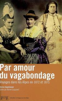 Par amour du vagabondage... : voyages dans les Alpes en 1872 et 1875