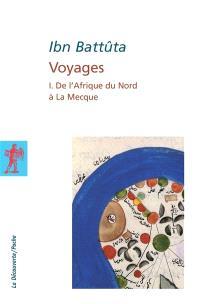 Voyages. Volume 1, De l'Afrique du Nord à La Mecque