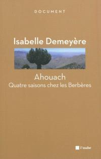 Ahouach : quatre saisons chez les Berbères