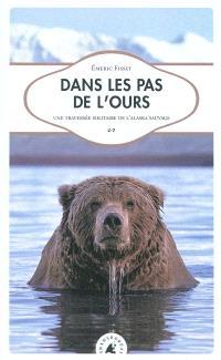Dans les pas de l'ours : une traversée solitaire de l'Alaska sauvage