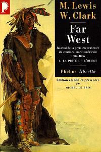 Far West : journal de la première traversée du continent nord-américain : 1804-1806. Volume 1, La piste de l'Ouest