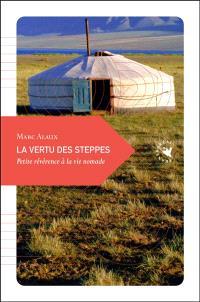 La vertu des steppes : petite révérence à la vie nomade