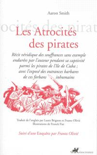 Les atrocités des pirates : récit véridique des souffrances sans exemple endurées par l'auteur pendant sa captivité parmi les pirates de l'île de Cuba, avec l'exposé des outrances barbares de ces forbans inhumains
