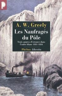 Les naufragés du pôle : trois ans d'errance dans l'enfer blanc, 1881-1884