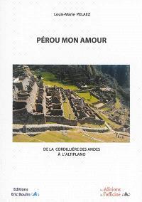 Pérou mon amour : de la Cordillière des Andes à l'Altiplano