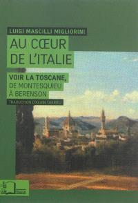 Au coeur de l'Italie : voir la Toscane, de Montesquieu à Berenson
