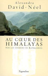 Au coeur des Himalayas : le Népal : sur les chemins de Katmandou