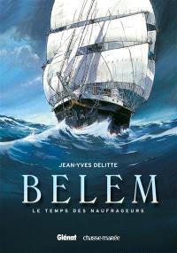 Belem. Volume 1, Le temps des naufrageurs