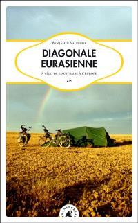 Diagonale eurasienne : à vélo de l'Australie à l'Europe