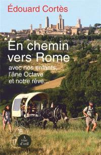 En chemin vers Rome : avec nos enfants, l'âne Octave et notre rêve