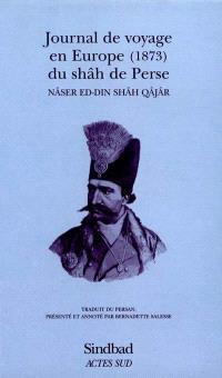 Journal de voyage en Europe du Shah de Perse : (1873)