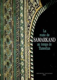 La route de Samarkand au temps de Tamerlan : relation du voyage de l'ambassade de Castille à la cour de Timour Beg (1403-1406)