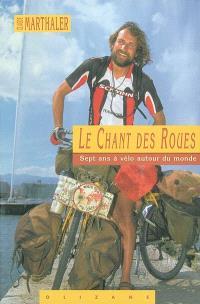 Le chant des roues : le tour du monde à vélo en 7 ans