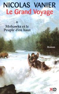 Le grand voyage. Volume 1, Mohawks et le peuple d'en haut