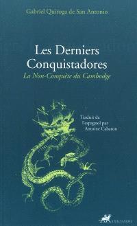 Les derniers conquistadores : la non-conquête du Cambodge (brève et véridique relation des événements du Cambodge)