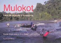 Mulokot : lacs de légende d'Amazonie