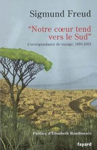 Notre coeur tend vers le Sud : correspondance de voyage, 1895-1923