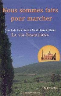 Nous sommes faits pour marcher : à pied sur la Via Francigena du Val d'Aoste à la place Saint-Pierre de Rome