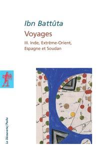 Voyages. Volume 3, Inde, Extrême-Orient, Espagne et Soudan