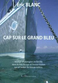 Cap sur le grand bleu : voyage et plongées en famille dans la mer Rouge et l'océan Indien sur un voilier de douze mètres