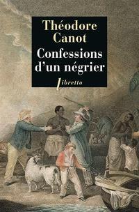 Confessions d'un négrier : les aventures du capitaine Poudre-à-Canon, trafiquant en or et en esclaves, 1820-1840 : récit