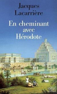 En cheminant avec Hérodote; Suivi de Les plus anciens voyages du monde