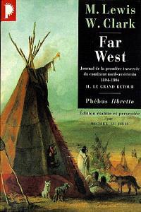 Far West : journal de la première traversée du continent nord-américain : 1804-1806. Volume 2, Le grand retour
