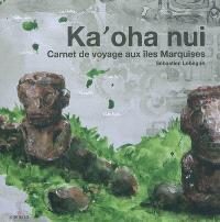 Ka' oha nui : carnet de voyage aux îles Marquises