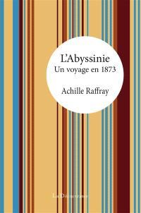 L'Abyssinie : un voyage en 1873