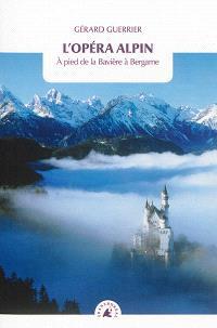 L'opéra alpin : à pied de la Bavière à Bergame