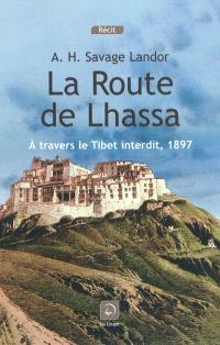 La route de Lhassa : à travers le Tibet interdit, 1897
