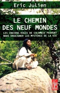 Le chemin des neuf mondes : les Indiens kogis de Colombie peuvent nous enseigner les mystères de la vie