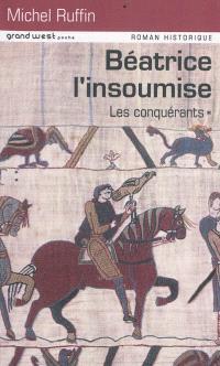 Les conquérants. Volume 1, Béatrice l'insoumise