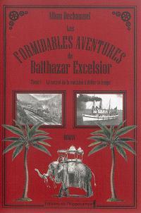 Les formidables aventures de Balthazar Excelsior. Volume 1, Le secret de la machine à défier le temps