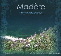 Madère : l'île aux mille couleurs