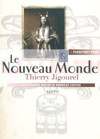 Passeport pour le Nouveau monde : les étranges Indiens de Monsieur Cartier