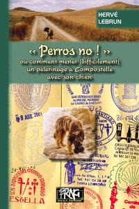 Perros, no ! ou Comment mener, difficilement, un pèlerinage à Compostelle avec son chien