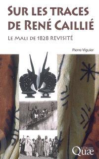 Sur les traces de René Caillé : le Mali de 1828 revisité