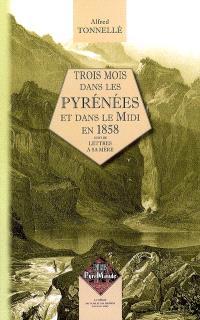 Trois mois dans les Pyrénées et dans le Midi en 1858; Suivi de Lettres à sa mère : écrites pendant son voyage aux Pyrénées en 1858