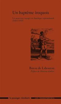 Un baptême iroquois : les nouveaux voyages en Amérique septentrionale, 1683-1693