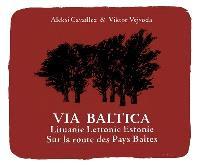 Via Baltica : Lituanie, Lettonie, Estonie : sur la route des pays baltes