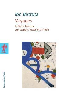 Voyages. Volume 2, De La Mecque aux steppes russes et à l'Inde