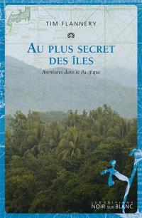 Au plus secret des îles : aventures dans le Pacifique