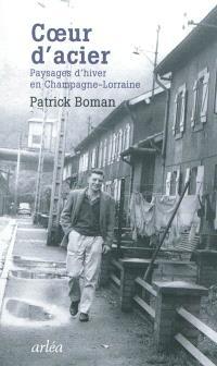 Coeur d'acier : paysages d'hiver en Champagne-Lorraine