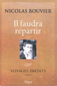 Il faudra repartir : voyages inédits