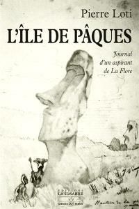 L'île de Pâques : journal d'un aspirant de La Flore; Précédé de Journal intime