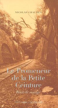 Le promeneur de la Petite Ceinture : récit de voyage